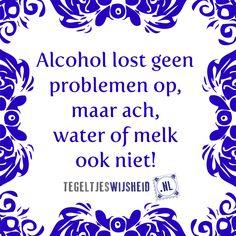 Alcohol lost geen problemen op! Volg ons en like. Wil je een origineel tegeltje (cadeau geven)? Kijk dan op www.tegeltjeswijsheid.nl voor een tegel met je eigen tekst en/of foto, of kies een bestaande tegel. #tegeltjeswijsheid, #humor, #tekst, #tegeltje Me Time Quotes, Best Quotes, Funny Quotes, Mj Quotes, Humor Quotes, Funny Memes, Dutch Words, Word Sentences, Dutch Quotes