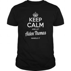 Make this funny name shirt Aiden Thomas Shirts keep calm and let Aiden Thomas handle it Aiden Thomas Tshirts Aiden Thomas TShirts Name shirts Aiden Thomas my name Aiden Thomas tee Shirt Hoodie for Aiden Thomas as a great for you or someone who named Aiden