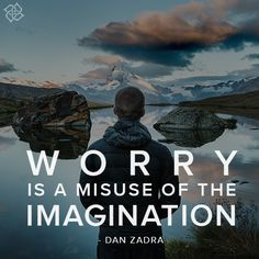 """""""Worry is a misuse of the imagination."""" - Dan Zadra #MantraMonday"""