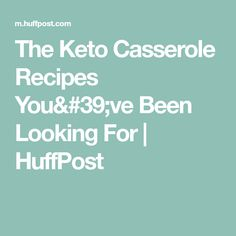 The Keto Casserole Recipes You've Been Looking For   HuffPost