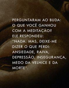 """-""""Perguntaram ao Buda: O que você ganhou com a Meditação? Ele disse: - Nada. Mas deixe-me dizer o que perdi com ela: ansiedade, raiva, depressão, insegurança, medo da velhice e da morte.""""  #now #nowmaste #namaste"""
