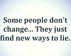Some people don't change. They just find new ways to lie. Quotes To Live By, Me Quotes, Truth Quotes, Strong Quotes, Bien Dit, Silly Questions, Narcissistic Abuse, Narcissistic Husband, Thats The Way