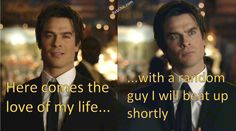 Here comes the love of my life... with a random guy I will beat up shortly. (Vampire Diaries Season 6 Episode 8 Meme)