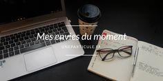 Mes envies du moment #1 - uneparticule.fr