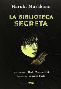 La biblioteca secreta / Haruki Murakami ; ilustraciones, Kat Menschik ; traducción, Lourdes Porta.-- Buenos Aires : Libros del zorro rojo, 2014.