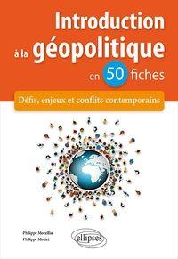 Introduction A La Geopolitique En 50 Fiches Defis Enjeux Et Conflits Contemporains P Mocellin Geopolitique Fiches Sociologie