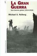 La gran guerra: una historia global (1914-1918) / Michael S. Neiberg, 2006