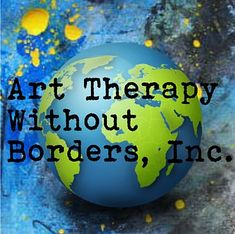 Art Therapy Without Borders:  Promoting international art therapy initiatives in mental health, healthcare, & education worldwide