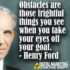 Obstacles are those frightful things you see when you take your eyes off your goal -- Henry Ford #WisdomWednesday