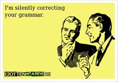 Even if I don't have the best grammar, I am analyzing yours.