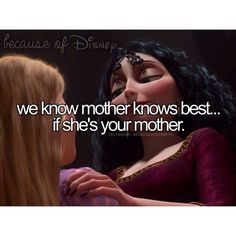 Because of Disney... We know mother knows best... if she's your mother