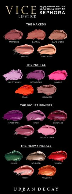 Urban Decay vice lipsticks come in over 100 shades! So so gorgeous.
