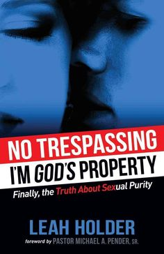 No Trespassing: I'm God's Property: Finally, the Truth About Sexual Purity