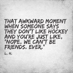 That awkward moment when someone says they don't like hockey.... #hockey #sports #that #awkward #moment #when #ThatAwkwardMomentWhen
