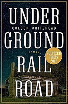 Underground Railroad: Roman: Amazon.de: Colson Whitehead, Nikolaus Stingl: Bücher