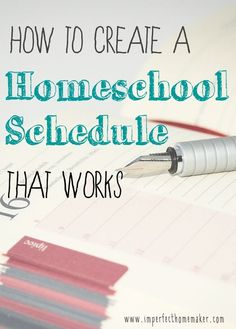 How to Create a Homeschool Schedule that Works! Practical advice from a seasoned homeschooling mom