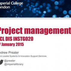 Project management UCL DIS INSTG020 27 January 2015 Andrew Preater Team Leader Systems & Innovation Support Services @preater @imperiallibrary   Overv. http://slidehot.com/resources/instg020-lecture-for-ucl-dis-students-project-management.53062/