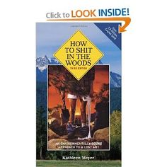How to Shit in the Woods, 3rd Edition: An Environmentally Sound Approach to a Lost Art: Kathleen Meyer: 9781580083638: Amazon.com: Books