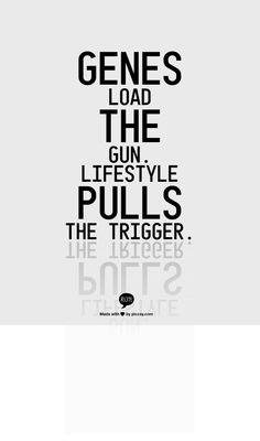 Genes load the gun but the environment pulls the trigger