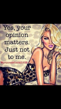 Yes your opinion matter. Bitch Quotes, Sassy Quotes, Me Quotes, Funny Quotes, Stalker Quotes, Rebel Quotes, Queen Quotes, Beauty Quotes, Princessdiana1209