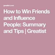 How to Win Friends and Influence People: Summary and Tips | Greatist