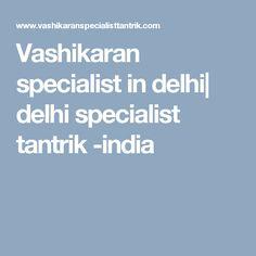 Vashikaran specialist in delhi| delhi specialist tantrik -india