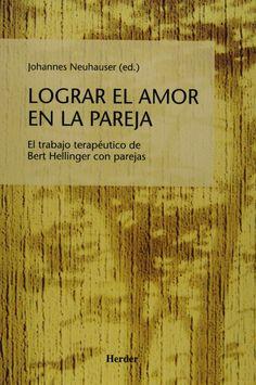 Lograr el amor en la pareja : el trabajo terapeútico de Bert Hellinger con parejas / Johannes Neuhauser (editor)
