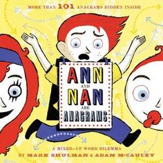 Ann and Nan Are Anagrams: A Mixed-Up Word Dilemma by Adam McCauley, Mark Shulman