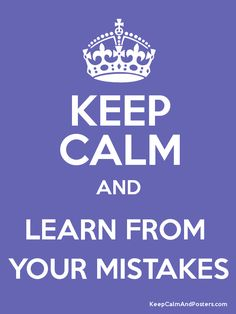 Keep Calm and Learn from you Mistakes... Mistakes are part of Learning and Achieving. We'd like you to like us on FB @ https://www.facebook.com/GSPropMgmtandHomeImprovements