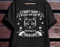 Meow Back Cat T-ShirtDo you ever find yourself meowing all over the house to your cat? It's like an unspoken language between you and your cat.We meow back. Dont Trust People, Japanese Bobtail, Tabby Cats, Custom T, New Work, Shirt Designs, Behance, Profile, Gallery