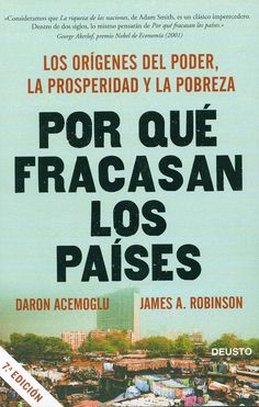 Por qué fracasan los países : los orígenes del poder, la prosperidad y la pobreza / Daron Acemoglu y James Robinson ; traducido por Marta García Madera, 2012