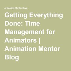 Getting Everything Done: Time Management for Animators   Animation Mentor Blog