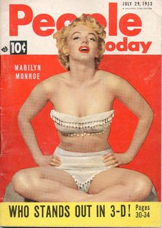 People, July 29, 1953  Photographer: Unknown  This was just one of the many magazine covers featuring the famous actress, Marilyn Monroe. Note that it was taken before the age of Photoshop and she still looks awesome.