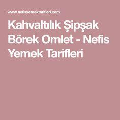 Kahvaltılık Şipşak Börek Omlet - Nefis Yemek Tarifleri