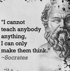 TOP WISDOM quotes and sayings by famous authors like Socrates : I cannot teach anybody anything, I can only make them think. Socrates Quotes, Quotable Quotes, Wisdom Quotes, Quotes To Live By, Me Quotes, Motivational Quotes, Inspirational Quotes, Aristotle Quotes, Strong Quotes