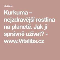 Kurkuma – nejzdravější rostlina na planetě. - www. Life Is Good, Healthy Lifestyle, Health Fitness, Beauty, Food, Gardening, Medicine, Diets, Health