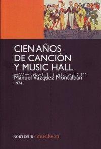 Cien años de canción y music hall / Manuel Vázquez Montalbán ; prólogo de Silvia Martínez Publicación Barcelona: Nortesur, 2014