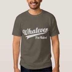 Whatever I'm Retired T-shirt