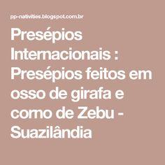 Presépios Internacionais : Presépios feitos em osso de girafa e corno de Zebu - Suazilândia