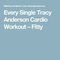 Every Single Tracy Anderson Cardio Workout – Fitty