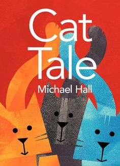 CAT TALE by Michael Hall. Hall just might be the next Eric Carle - with his bright, blocky illustrations and way with a simple but meaningful story, he is an author/illustrator to watch!  books4yourkids.com: Cat Tale by Michael Hall