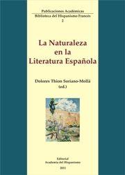 La naturaleza en la literatura española / Dolores Thion Soriano-Mollá (ed.). Vigo : Academia del Hispanismo, 2011