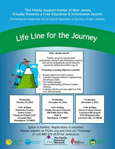The Family Support Center of New Jersey presents a free education and information session promoting the leadership role of parents/guardians in the lives of their children.  Oct 29 @ 6:30 pm - 8:30 pm Life Line for the Journey - Hunterdon @ Hunterdon County Senior Center (other dates and locations to follow)  To register: http://adobe.ly/1rqkmg6