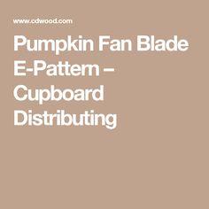 Pumpkin Fan Blade E-Pattern – Cupboard Distributing
