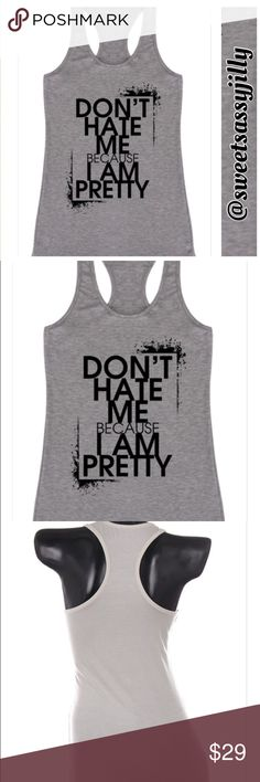 S-L Don't Hate Me Because I'm Pretty Tank Don't Hate Me Because I'm Pretty Racerback Tank. Color: Heather Gray w/Black Graphic. Material: 95/5 Rayon/Spandex. MADE IN USA! Sizes S-L, select size at checkout or when adding to bundle. Tops Tank Tops