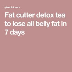 Fat cutter detox tea to lose all belly fat in 7 days
