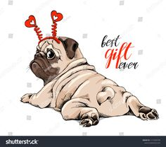 b6660e6d Adorable beige puppy Pug in a red hearts headband. Best gift ever -  lettering quote. Humor card, t-shirt composition, hand drawn style print.