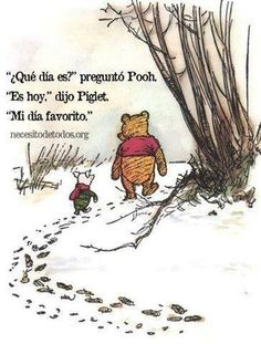 Mi día favorito es hoy. What day is it, asked Pooh. It's today, said Piglet...my favourite day!
