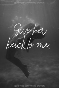 Give her back to me. Story starters and writing prompts for writing fiction. Writing tips and more by Gold Miss.