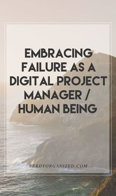 Embracing Failure as a Digital Project Manager/Human Being << Nerdy Organized